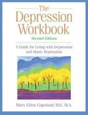 The Depression Workbook: A Guide for Living with Depression and Manic Depression ebook by Copeland, Mary Ellen