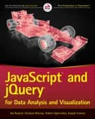 JavaScript and jQuery for Data Analysis and Visualization ebook by Jon Raasch, Graham Murray, Vadim Ogievetsky,...
