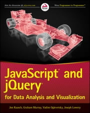 JavaScript and jQuery for Data Analysis and Visualization ebook by Jon Raasch,Graham Murray,Vadim Ogievetsky,Joseph Lowery