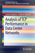 Analysis of TCP Performance in Data Center Networks ebook by Santosh Kulkarni,Prathima Agrawal