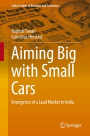 Aiming Big with Small Cars - Emergence of a Lead Market in India ebook by Rajnish Tiwari,Cornelius Herstatt