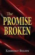 The Promise Broken ebook by Kimberly Beldin