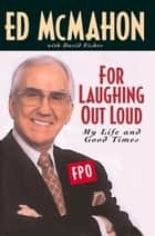 For Laughing Out Loud ebook by Ed McMahon,David Fisher