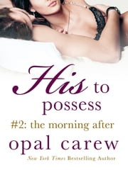 His to Possess #2: The Morning After ekitaplar by Opal Carew