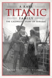 A Rare Titanic Family - The Caldwells Story of Survival ebook by Julie Hedgepeth Williams