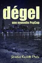 Dégel: une nouvelle PsyCop ebook by Jordan Castillo Price