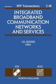 Integrated Broadband Communication Networks and Services: Proceedings of the IFIP TC6/ICCC International Conference on Integrated Broadband Communicat ebook by Iversen, V.B.