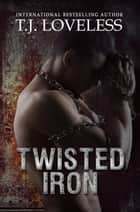 Twisted Iron - Imperfect Metal Series, #2 ebook by T.J. Loveless