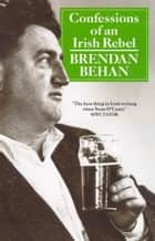 Confessions Of An Irish Rebel ebook by Brendan Behan