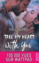 Take My Heart With You eBook by Stella Duprey