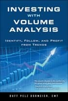Investing with Volume Analysis ebook by Buff Pelz Dormeier