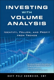 Investing with Volume Analysis - Identify, Follow, and Profit from Trends ebook by Buff Pelz Dormeier