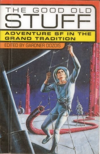 The Good Old Stuff - Adventure SF in the Grand Tradition eBook by