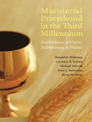 Ministerial Priesthood in the Third Millennium - Faithfulness of Christ, Faithfulness of Priests ebook by Lawrence B. Terrien,Michael Witczak,Ronald D. Witherup PSS,Paul G. McPartlan,Rev. Msgr. Kevin W. Irwin