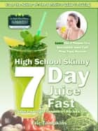 High School Skinny: 7-Day Juice Fast Guide ebook by Eric Tompkins