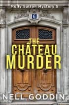 The Château Murder ebook by Nell Goddin