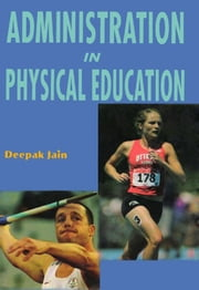 Administration in Physical Education ebook by Deepak Jain