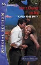 Take a Chance on Me ebook by Karen Rose Smith
