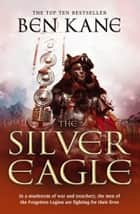 The Silver Eagle - (The Forgotten Legion Chronicles No. 2) ebook by Ben Kane
