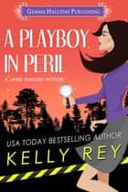 A Playboy in Peril 電子書籍 by Kelly Rey
