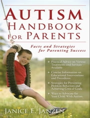 Autism Handbook for Parents - Facts and Strategies for Parenting Success ebook by Janice Janzen