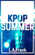 Kpop Summer ebook by L.A. Frank
