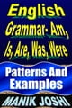 English Grammar- Am, Is, Are, Was, Were: Patterns and Examples ebook by Manik Joshi