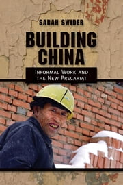 Building China - Informal Work and the New Precariat ebook by Sarah Swider