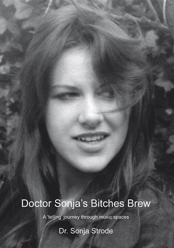 Doctor Sonja's Bitches Brew: A 'Telling' Journey Through Music Spaces ebook by Sonja Strode
