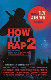 How to Rap 2: Advanced Flow and Delivery Techniques ebook by Edwards, Paul