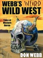 Webb's Weird Wild West ebook by Don Webb