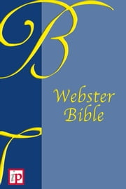 The Holy Bible - Webster Edition - REVISED KING JAMES VERSION ebook by Noah Webster