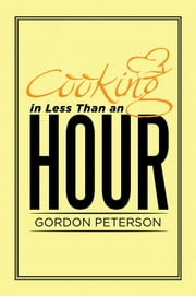 Cooking in Less Than an Hour ebook by Gordon Peterson