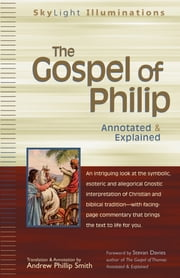 The Gospel of Philip - Annotated & Explained ebook by Andrew Phillip Smith,Stevan Davies