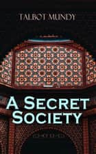 A Secret Society - Spy Thriller ebook by Talbot Mundy