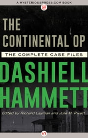 The Continental Op - The Complete Case Files ebook by Dashiell Hammett,Richard Layman,Julie M. Rivett