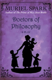 Doctors of Philosophy - A Play ebook by Muriel Spark