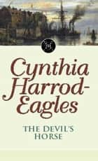 The Devil's Horse ebook by Cynthia Harrod-Eagles
