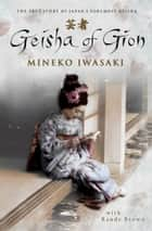 Geisha of Gion - The True Story of Japan's Foremost Geisha ebook by Mineko Iwasaki, Rande Brown