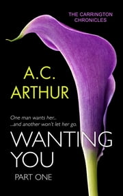 Wanting You (Part One) ebook by A.C. Arthur