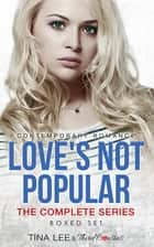 Love's Not Popular - The Complete Series Contemporary Romance ebook by Third Cousins, Tina Lee