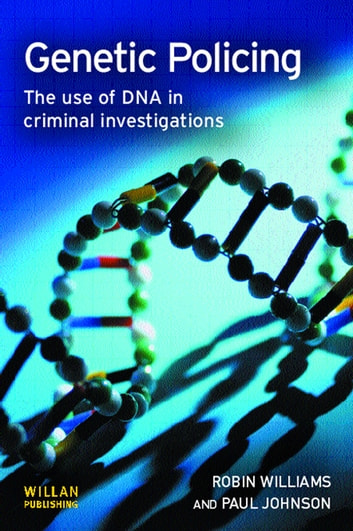 Genetic Policing - The Uses of DNA in Police Investigations ebook by Robin Williams,Paul Johnson