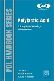 Polylactic Acid - PLA Biopolymer Technology and Applications ebook by Lee Tin Sin,A. R. Rahmat,W. A. W. A. Rahman