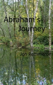 Abraham's Journey ebook by jon Remmerde