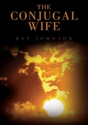 The Conjugal Wife ebook by Ray Johnson