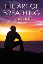 The Art of Breathing - Bear, Otter and the Kid Chronicles, #3 ebook by Tj Klune
