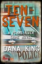 Ten-Seven ebook by Dana King