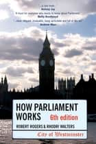 How Parliament Works 6th edition ebook by Robert Rogers,Rhodri Walters