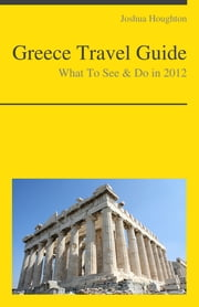 Greece Travel Guide - What To See & Do ebook by Joshua Houghton