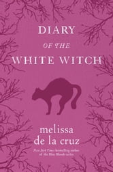 Diary of the White Witch - A Witches of East End Prequel ebook by Melissa de la Cruz